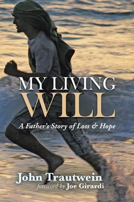 My Living Will: A Fathers Story of Loss & Hope - eBook  -     By: John Trautwein