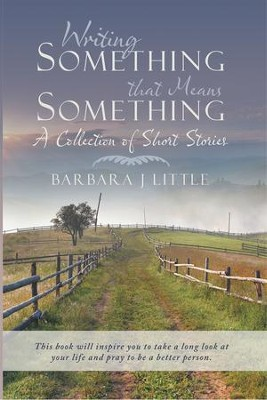 Writing Something that Means Something: A Collection of Short Stories - eBook  -     By: Barbara Little