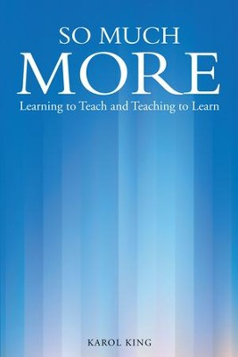 So Much More: Learning to Teach and Teaching to Learn - eBook  -     By: Karol King