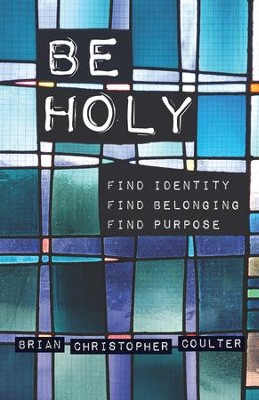 Be Holy: Find Identity/Find Belonging/Find Purpose - eBook  -     By: Brian Christopher Coulter