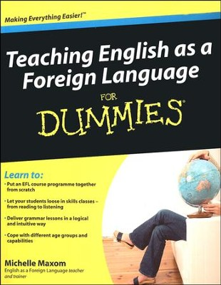 Teaching English as a Foreign Language For Dummies  -     By: Michelle Maxom