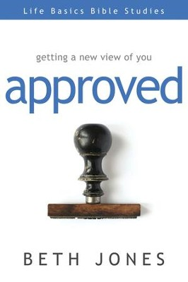 Approved: Getting a New View of You - eBook  -     By: Beth Jones