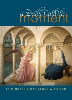A Daily Catholic Moment: Ten Minutes a Day Alone with God - eBook  -     By: Peter Celano