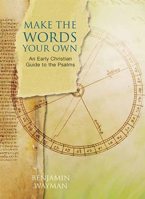 Make the Words Your Own: An Early Christian Guide to the Psalms - eBook  -     By: Benjamin Wayman