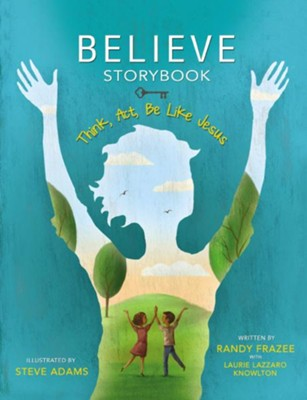 Believe Storybook: Think, Act, Be Like Jesus   -     By: Randy Frazee