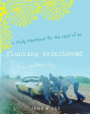 Flunking Sainthood Every Day: A Daily Devotional for the Rest of Us - eBook  -     By: Jana Riess