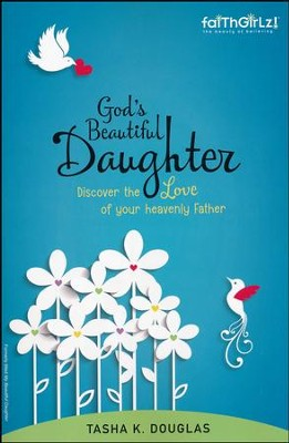 FaithGirlz! God's Beautiful Daughter: Discover the Love of Your Heavenly Father  -     By: Tasha Douglas