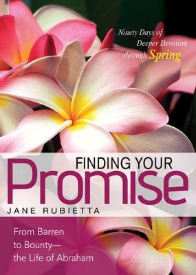 Finding Your Promise: From Barren to Bounty - the Life of Abraham - eBook  -     By: Jane Rubietta