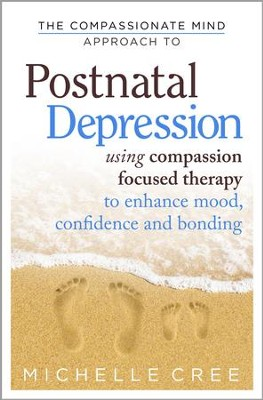 The Compassionate Mind Approach To Postnatal Depression  -     By: Michelle Cree