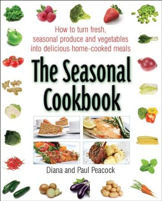 The Seasonal Cookbook: How to Turn Fresh, Seasonal Produce and Vegetables into Delicious Home-cooked Meals / Digital original - eBook  -     By: Diana Peacock, Paul Peacock