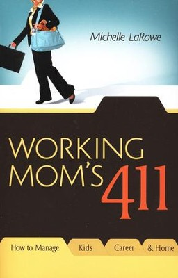 Working Mom's 411: How to Manage Kids, Career and Home  -     By: Michelle LaRowe