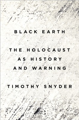 Black Earth: The Holocaust as History and Warning - eBook  -     By: Timothy Snyder