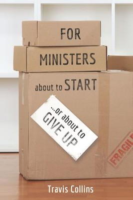 For Ministers about to Start or about to Give UP: For Ministers about to Start or about to Give UP - eBook  -     By: Travis Collins