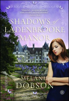 Shadows Of Ladenbrooke Manor   -     By: Melanie Dobson