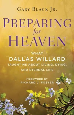 Preparing for Heaven: What Dallas Willard Taught Me About the Afterlife - eBook  -     By: Gary Black Jr., Dallas Willard