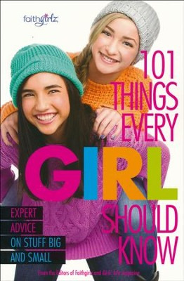 101 Things Every Girl Should Know  -     By: From the Editors of Faithgirlz!