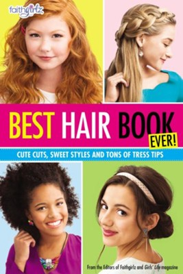 Best Hair Book Ever!: Cute Cuts, Sweet Styles and Tons of Tress Tips  -     By: Editors of Faithgirlz!, Girls' Life Magazine