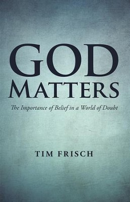 God Matters: The Importance of Belief in a World of Doubt - eBook  -     By: Tim Frisch
