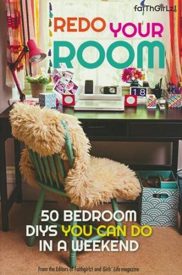 Faithgirlz! 50 Bedroom DIYs You Can Do in a Weekend  -