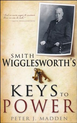 Smith Wigglesworth's Keys To Power  -     By: P.J. Madden