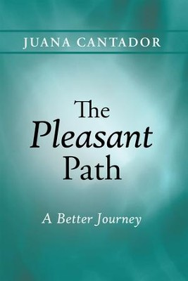 The Pleasant Path: A Better Journey - eBook  -     By: Juana Cantador