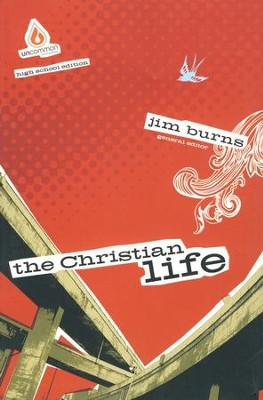 Uncommon: The Christian Life Bible Study, High School Edition    -     By: Jim Burns