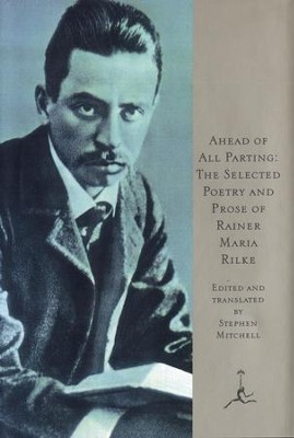 Ahead of All Parting: The Selected Poetry and Prose of Rainer Maria Rilke - eBook  -     By: Rainier Rilke, Stephen Mitchell