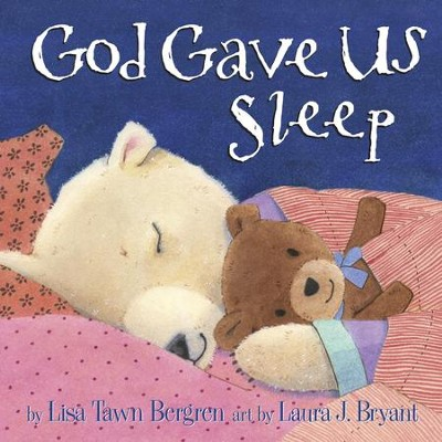 God Gave Us Sleep - eBook  -     By: Lisa Tawn Bergren     Illustrated By: Laura J. Bryant