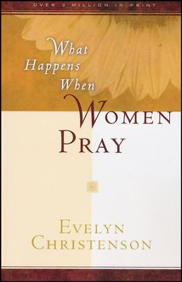 What Happens When Women Pray  -     By: Evelyn Carol Christenson