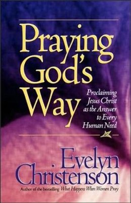 Praying God's Way; Proclaiming Jesus Christ as the Answer to Every Human Need  -     By: Evelyn Carol Christenson