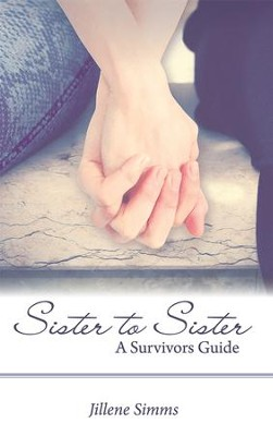 Sister to Sister: A Survivors Guide - eBook  -     By: Jillene Simms