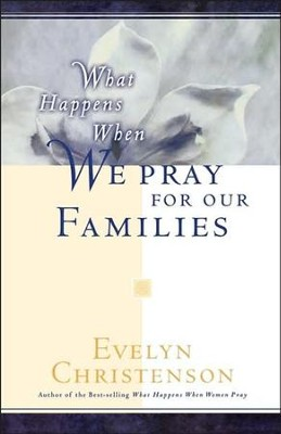 What Happens When We Pray for Our Families  -     By: Evelyn Carol Christenson