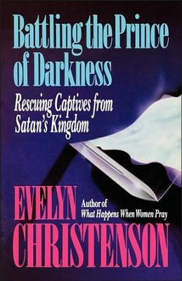 Battling the Prince of Darkness; Rescuing Captives from Satan's Kingdom  -     By: Evelyn Carol Christenson