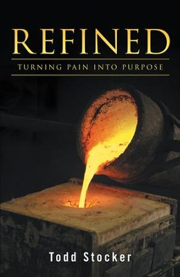 Refined: Turning Pain into Purpose - eBook  -     By: Todd Stocker