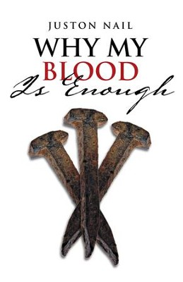 Why My Blood Is Enough - eBook  -     By: Juston Nail