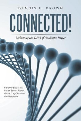 Connected!: Unlocking the DNA of Authentic Prayer - eBook  -     By: Dennis Brown