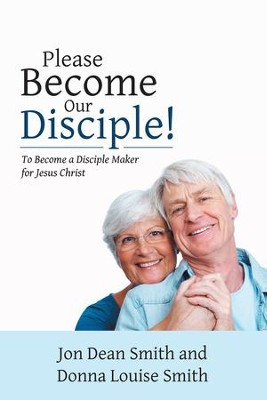 Please Become Our Disciple!: To Become a Disciple Maker for Jesus Christ - eBook  -     By: Jon Smith, Donna Smith
