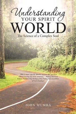 Understanding Your Spirit World: The Science of a Complex Soul - eBook  -     By: John Mumba