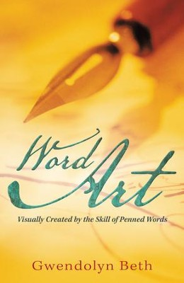 Word Art: Visually Created by the Skill of Penned Words - eBook  -     By: Gwendolyn Beth