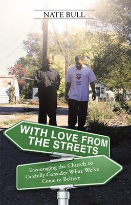 With Love from the Streets.: Encouraging the Church to Carefully Consider What We've Come to Believe - eBook  -     By: Nate Bull