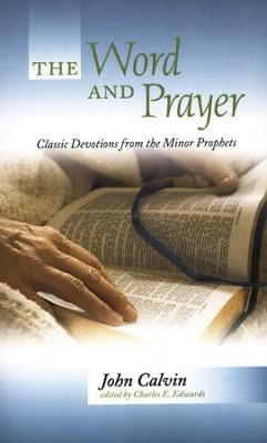 The Word and Prayer: Classic Devotions from the Minor Prophets   -     By: John Calvin