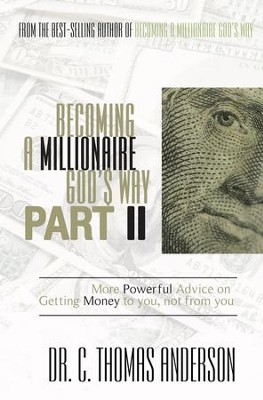 Becoming a Millionaire God's Way Part II: More Powerful Advice on Getting Money to You, Not From You - eBook  -     By: Dr. C. Thomas Anderson