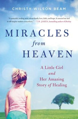 Miracles from heaven a little girl her journey to heaven and miracles from heaven a little girl her journey to heaven and her amazing fandeluxe Gallery