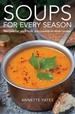 Soups for Every Season: Recipes for your hob, microwave or slow-cooker / Digital original - eBook  -     By: Annette Yates