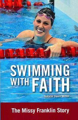 Swimming with Faith: The Missy Franklin Story  -     By: Natalie Davis Miller