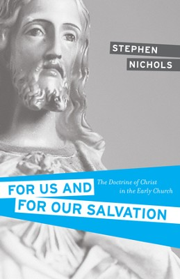 For Us and for Our Salvation: The Doctrine of Christ in the Early Church - eBook  -     By: Stephen J. Nichols