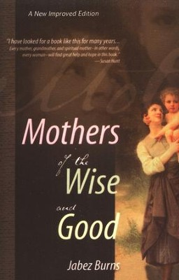 Mothers of the Wise and Good   -     By: Jabez Burns