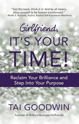 Girlfriend, It's Your Time!: Reclaim Your Brilliance and Step Into Your Purpose - eBook  -     By: Tai Goodwin