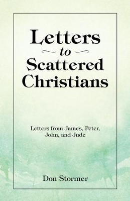 Letters to Scattered Christians: Letters from James, Peter, John, and Jude - eBook  -     By: Don Stormer