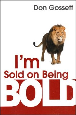 I'm Sold on Being Bold   -     By: Don Gossett